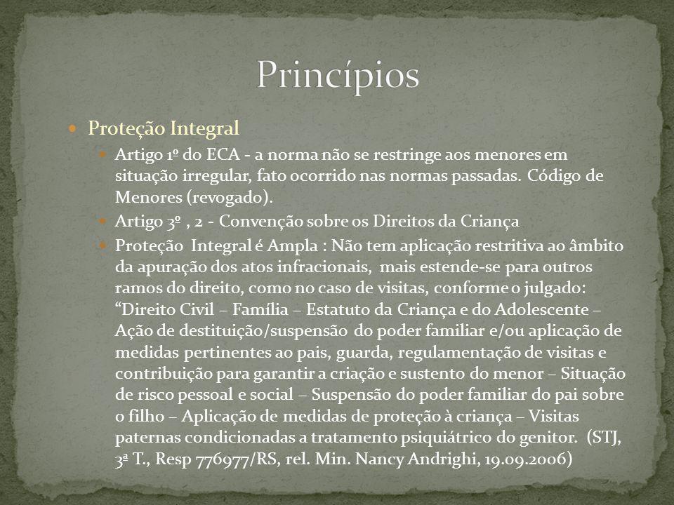 Proteção Integral Artigo 1º do ECA - a norma não se restringe aos menores em situação irregular, fato ocorrido nas normas passadas. Código de Menores