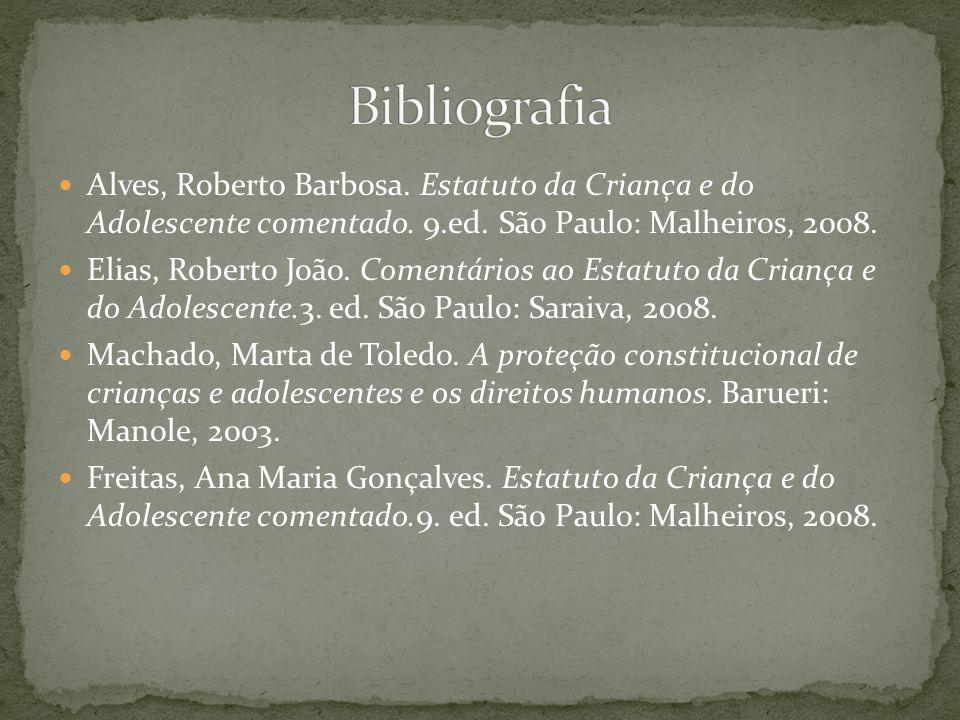 Alves, Roberto Barbosa. Estatuto da Criança e do Adolescente comentado. 9.ed. São Paulo: Malheiros, 2008. Elias, Roberto João. Comentários ao Estatuto