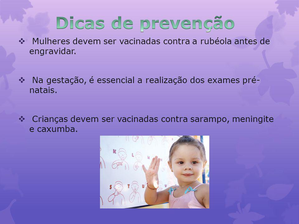 Mulheres devem ser vacinadas contra a rubéola antes de engravidar.