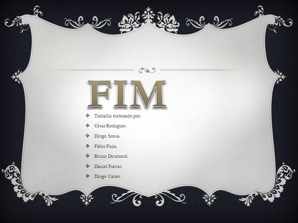 Trabalho elaborado por: César Rodrigues. Diogo Sousa. Fábio Faria. Bruno Drumond. Daniel Freitas. Diogo Caires.