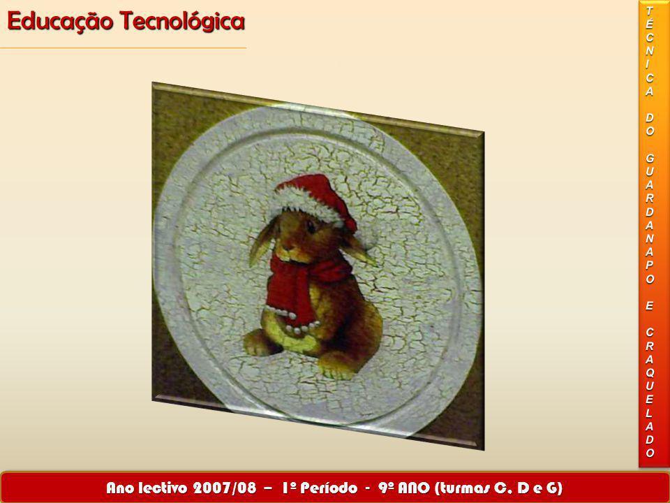 Educação Tecnológica Ano lectivo 2007/08 – 1º Período - 9º ANO (turmas C, D e G) IV
