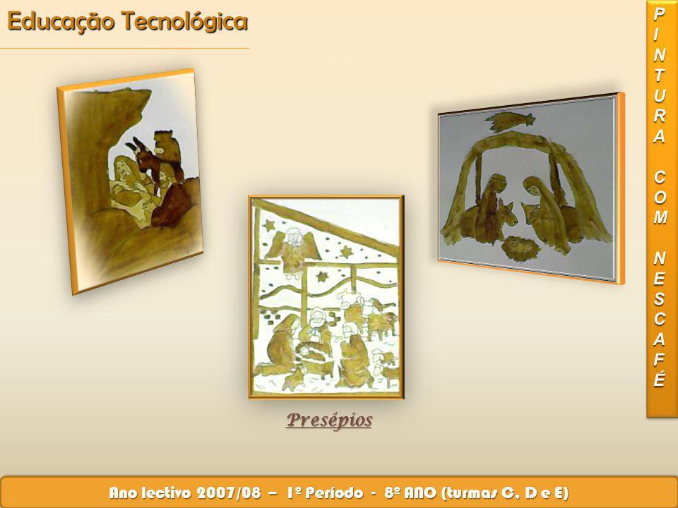Educação Tecnológica Ano lectivo 2007/08 – 1º Período - 8º ANO (turmas C, D e E) Presépios Presépios