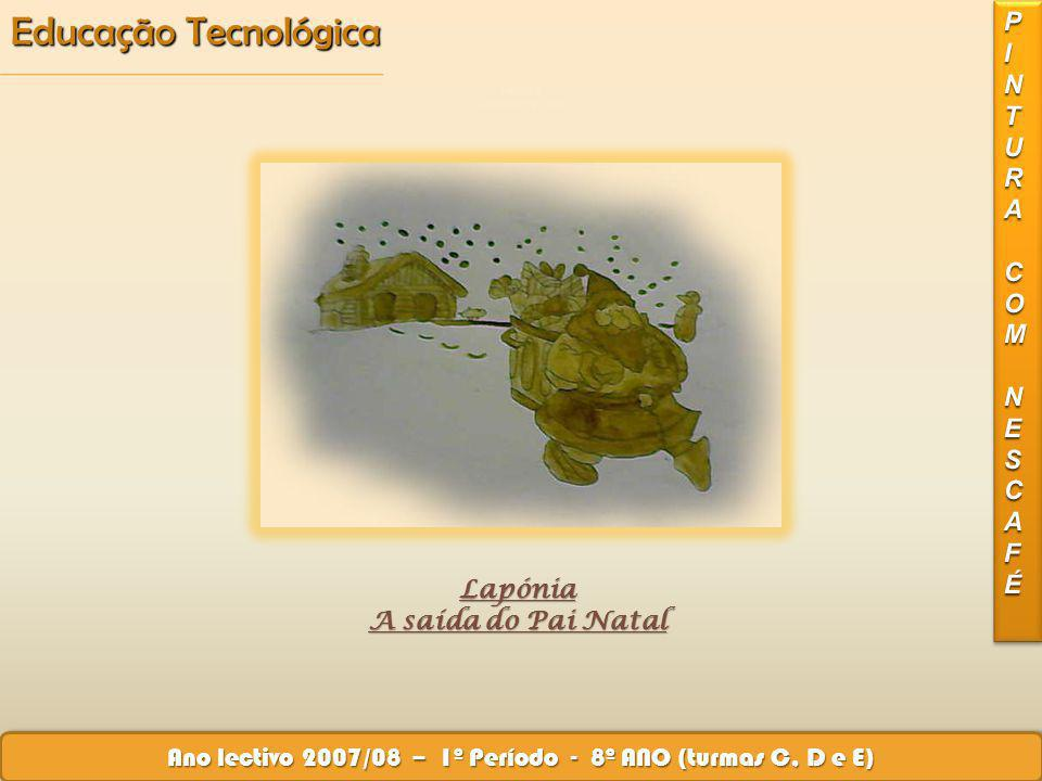Educação Tecnológica Ano lectivo 2007/08 – 1º Período - 8º ANO (turmas C, D e E) Lapónia A saída do Pai Natal Lapónia A saída do Pai Natal
