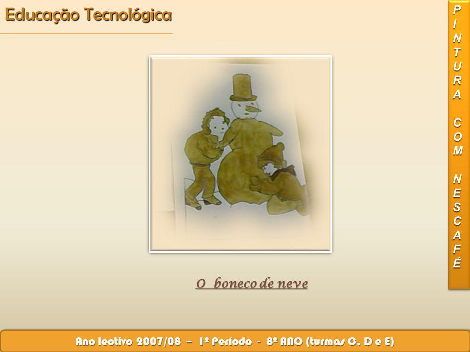 Educação Tecnológica Ano lectivo 2007/08 – 1º Período - 8º ANO (turmas C, D e E) O boneco de neve