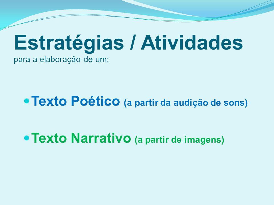 Estratégias / Atividades para a elaboração de um: Texto Poético (a partir da audição de sons) Texto Narrativo (a partir de imagens)