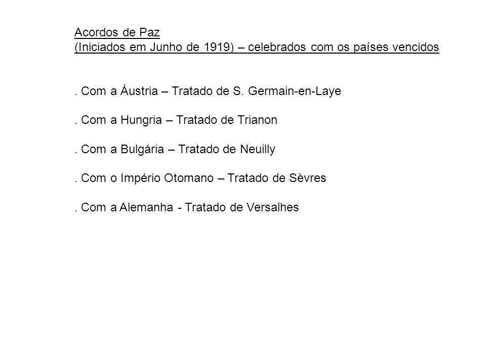 Acordos de Paz (Iniciados em Junho de 1919) – celebrados com os países vencidos. Com a Áustria – Tratado de S. Germain-en-Laye. Com a Hungria – Tratad