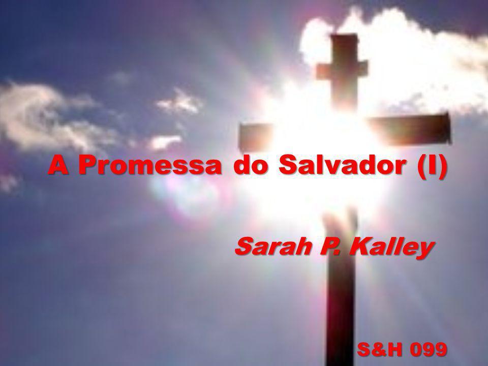 A Promessa do Salvador (I) S&H 099 Sarah P. Kalley