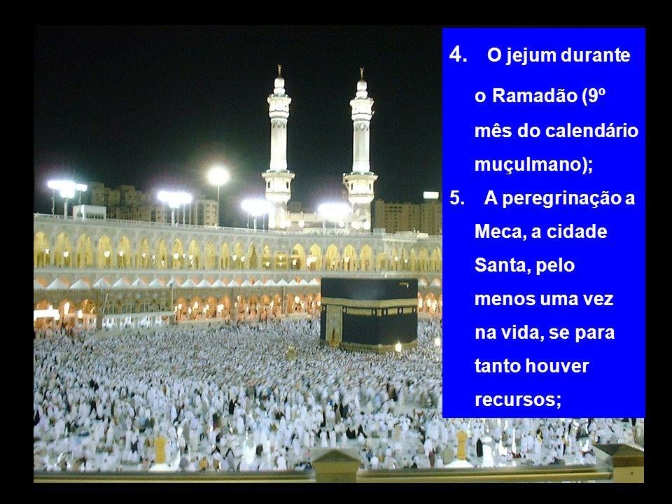 4. O jejum durante o Ramadão (9º mês do calendário muçulmano); 5. A peregrinação a Meca, a cidade Santa, pelo menos uma vez na vida, se para tanto hou