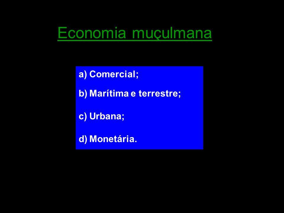 a)Comercial; b)Marítima e terrestre; c)Urbana; d)Monetária. Economia muçulmana