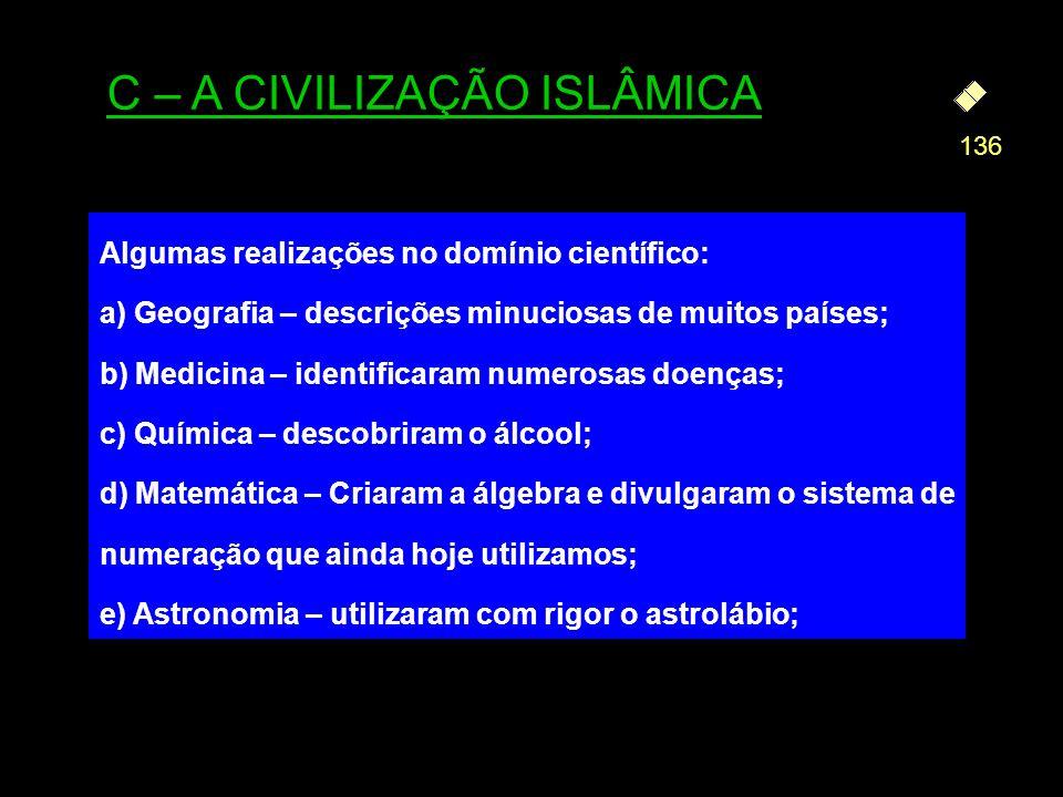 Algumas realizações no domínio científico: a) Geografia – descrições minuciosas de muitos países; b) Medicina – identificaram numerosas doenças; c) Qu