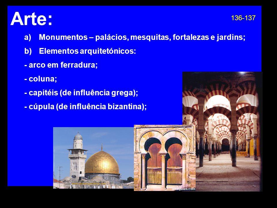 Arte: a) Monumentos – palácios, mesquitas, fortalezas e jardins; b) Elementos arquitetónicos: - arco em ferradura; - coluna; - capitéis (de influência