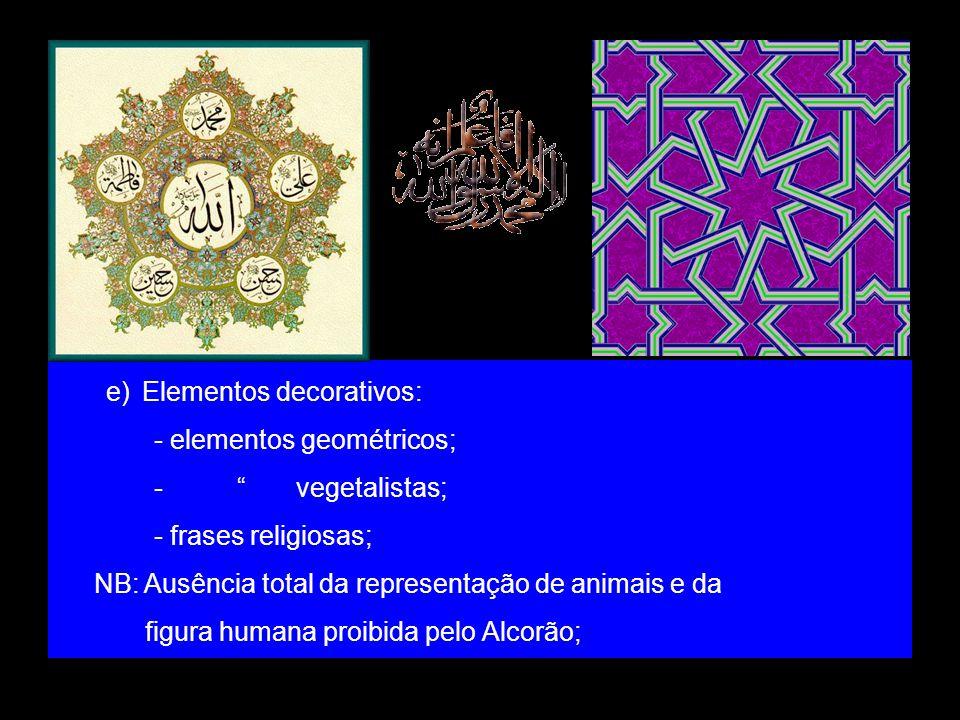 e)Elementos decorativos: - elementos geométricos; - vegetalistas; - frases religiosas; NB: Ausência total da representação de animais e da figura huma