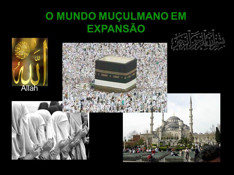 Alcorão O MUNDO MUÇULMANO EM EXPANSÃO Allah