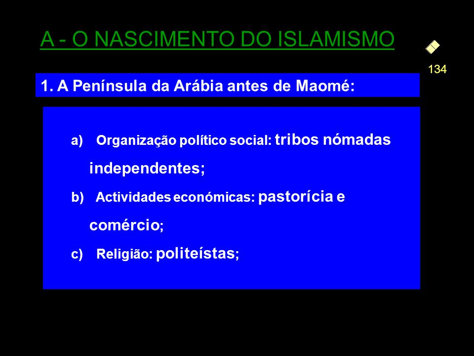 a) Organização político social: tribos nómadas independentes; b) Actividades económicas: pastorícia e comércio ; c) Religião: politeístas ; A - O NASC