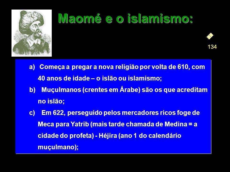 a) Começa a pregar a nova religião por volta de 610, com 40 anos de idade – o islão ou islamismo; b) Muçulmanos (crentes em Árabe) são os que acredita