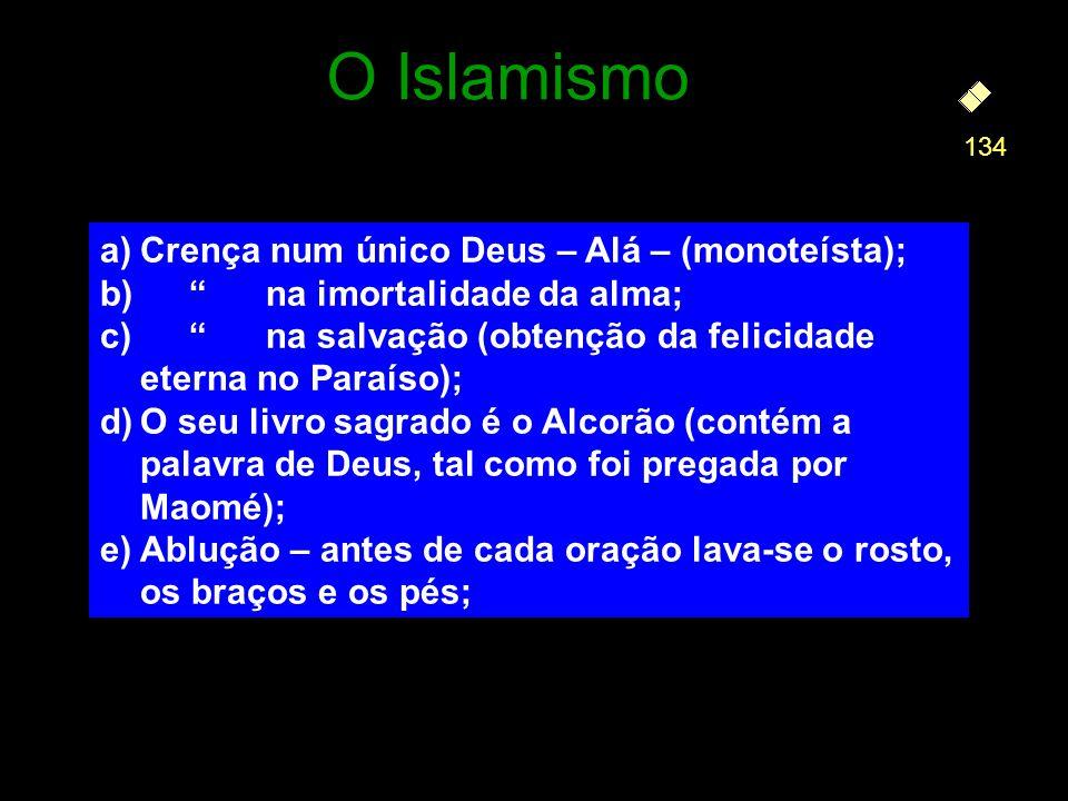 a)Crença num único Deus – Alá – (monoteísta); b) na imortalidade da alma; c) na salvação (obtenção da felicidade eterna no Paraíso); d)O seu livro sag