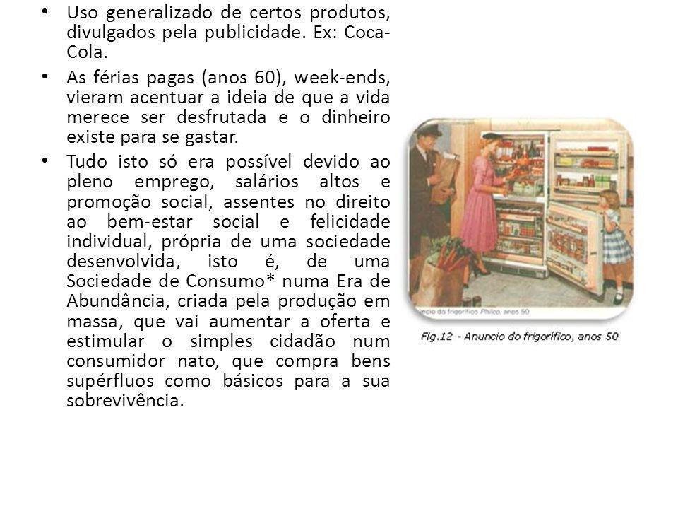 Uso generalizado de certos produtos, divulgados pela publicidade. Ex: Coca- Cola. As férias pagas (anos 60), week-ends, vieram acentuar a ideia de que