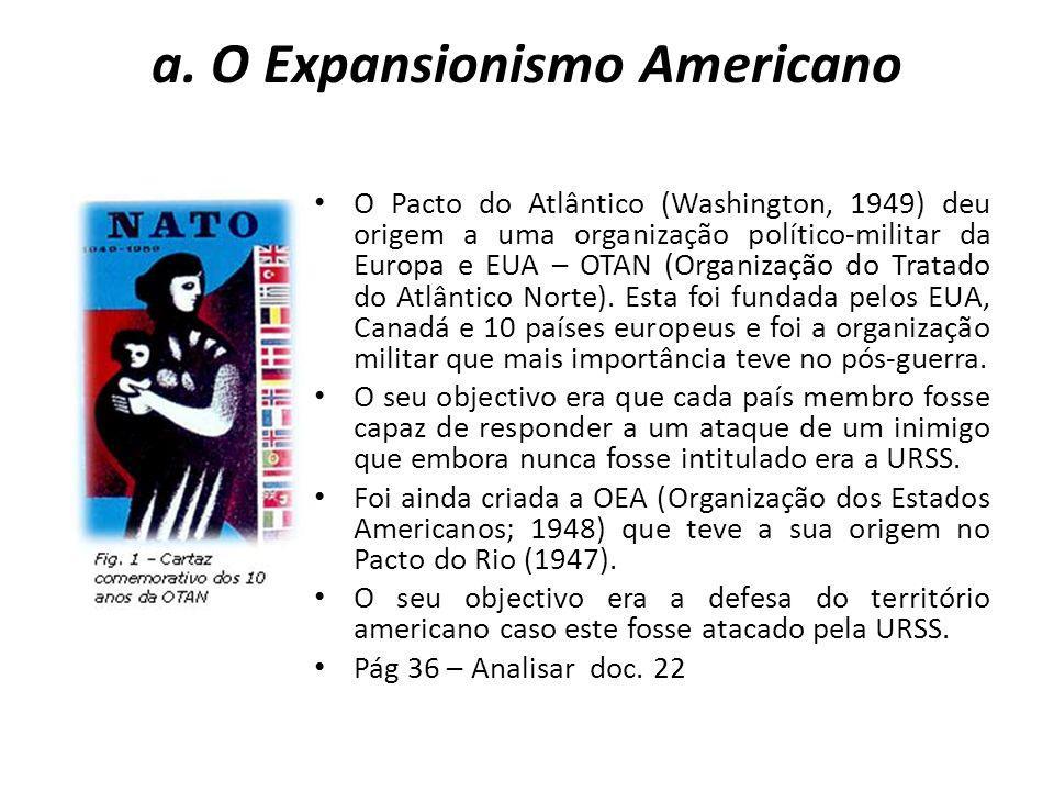 a. O Expansionismo Americano O Pacto do Atlântico (Washington, 1949) deu origem a uma organização político-militar da Europa e EUA – OTAN (Organização