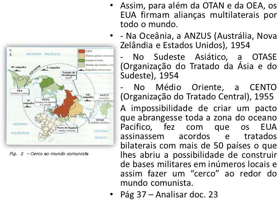 Assim, para além da OTAN e da OEA, os EUA firmam alianças multilaterais por todo o mundo. - Na Oceânia, a ANZUS (Austrália, Nova Zelândia e Estados Un