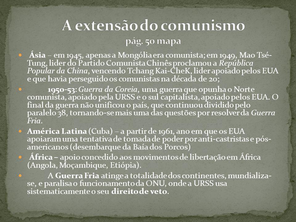 Ásia – em 1945, apenas a Mongólia era comunista; em 1949, Mao Tsé- Tung, lider do Partido Comunista Chinês proclamou a República Popular da China, ven