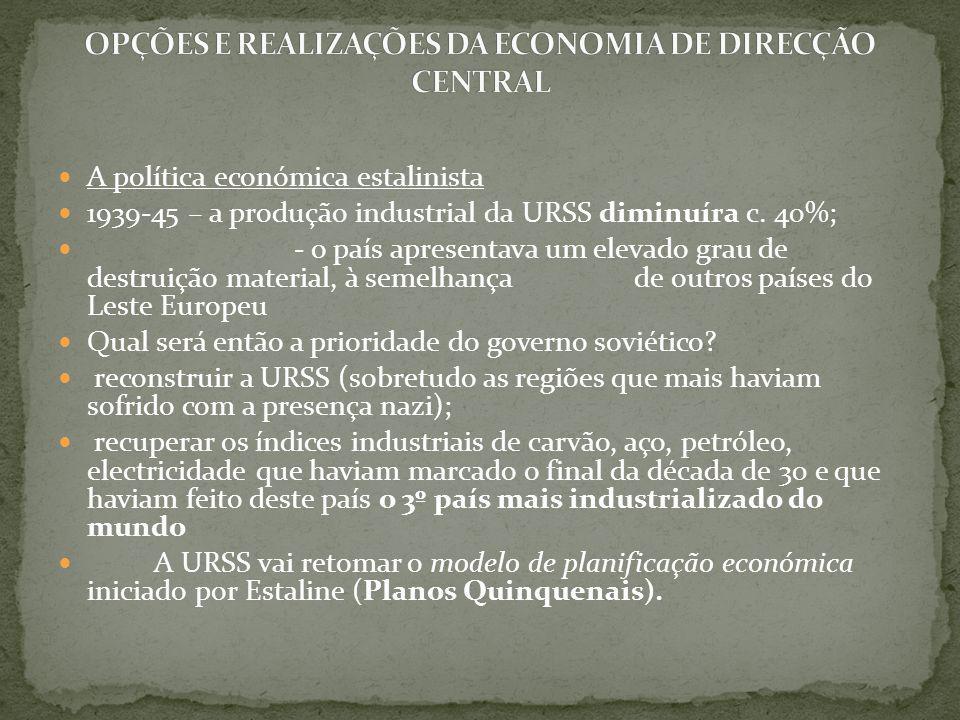 A política económica estalinista 1939-45 – a produção industrial da URSS diminuíra c. 40%; - o país apresentava um elevado grau de destruição material