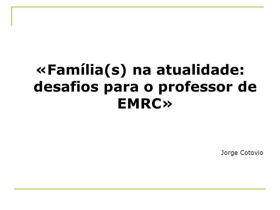 «Família(s) na atualidade: desafios para o professor de EMRC» Jorge Cotovio