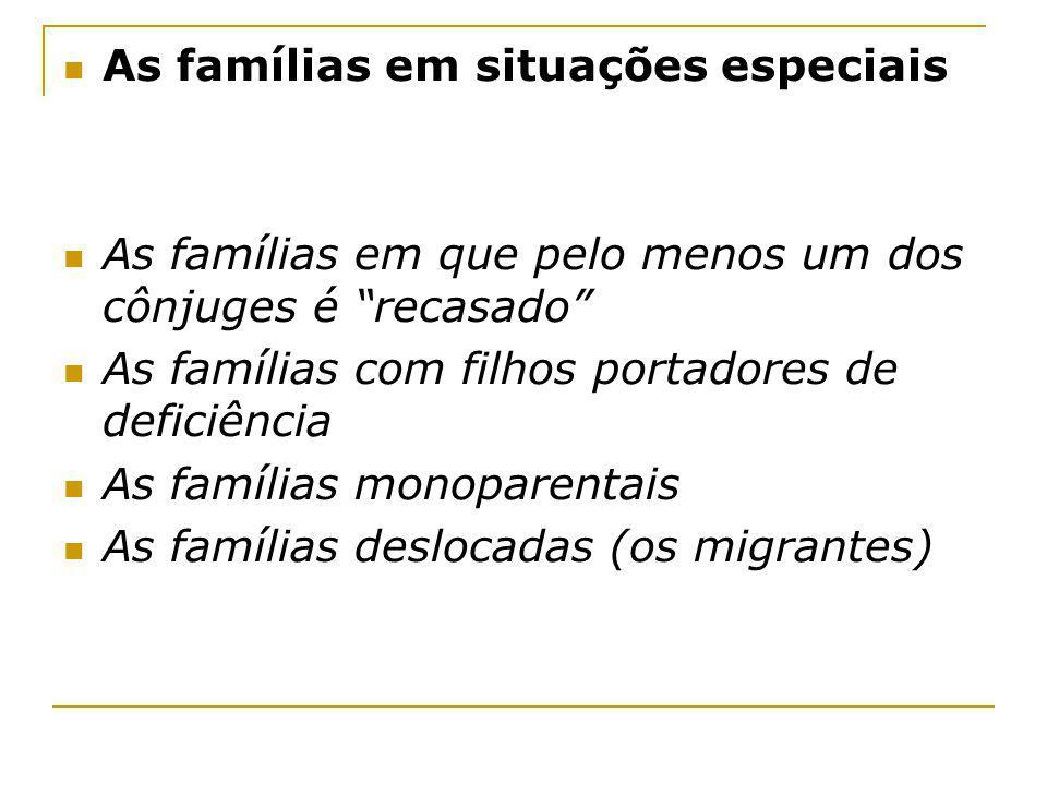 As famílias em situações especiais As famílias em que pelo menos um dos cônjuges é recasado As famílias com filhos portadores de deficiência As famíli
