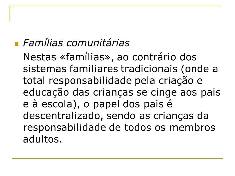 Famílias comunitárias Nestas «famílias», ao contrário dos sistemas familiares tradicionais (onde a total responsabilidade pela criação e educação das