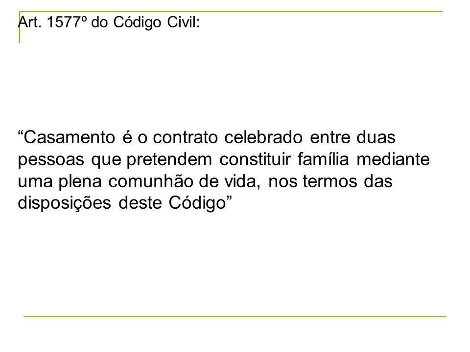 Art. 1577º do Código Civil: Casamento é o contrato celebrado entre duas pessoas que pretendem constituir família mediante uma plena comunhão de vida,
