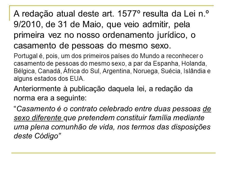 A redação atual deste art. 1577º resulta da Lei n.º 9/2010, de 31 de Maio, que veio admitir, pela primeira vez no nosso ordenamento jurídico, o casame