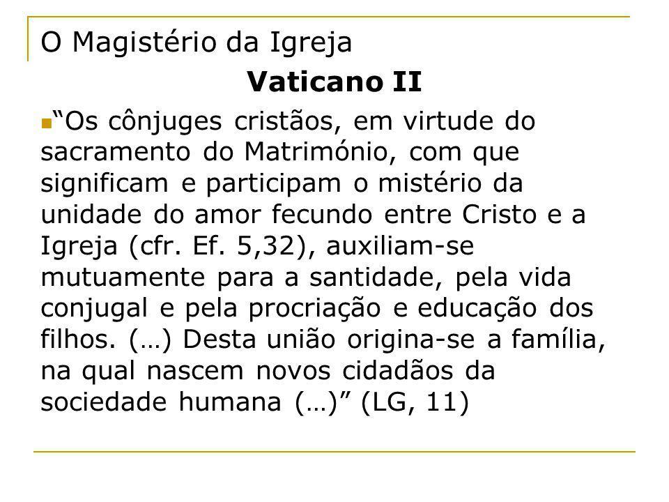 O Magistério da Igreja Vaticano II Os cônjuges cristãos, em virtude do sacramento do Matrimónio, com que significam e participam o mistério da unidade