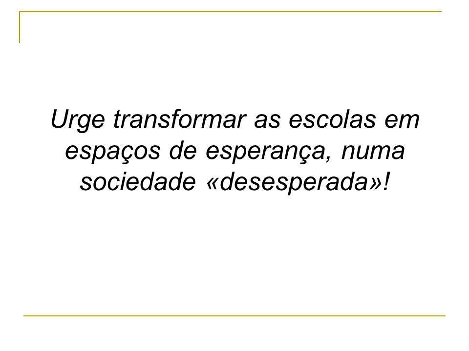 Urge transformar as escolas em espaços de esperança, numa sociedade «desesperada»!
