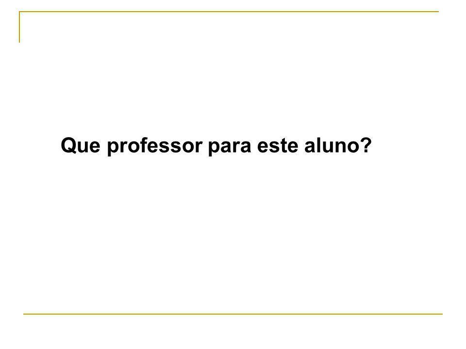 Que professor para este aluno?