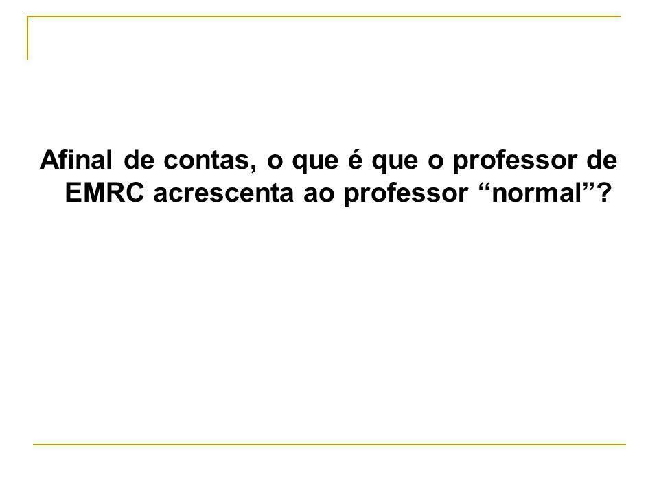 Afinal de contas, o que é que o professor de EMRC acrescenta ao professor normal?