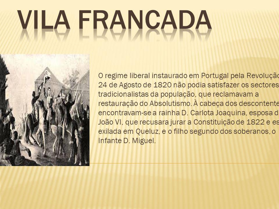 O regime liberal instaurado em Portugal pela Revolução de 24 de Agosto de 1820 não podia satisfazer os sectores mais tradicionalistas da população, qu