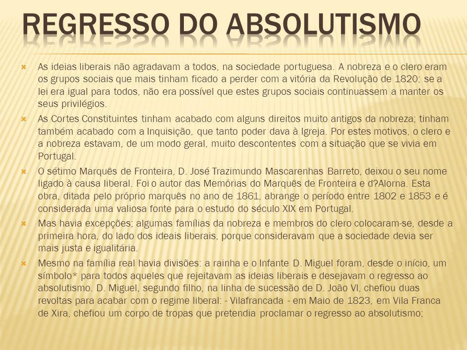 As ideias liberais não agradavam a todos, na sociedade portuguesa. A nobreza e o clero eram os grupos sociais que mais tinham ficado a perder com a vi