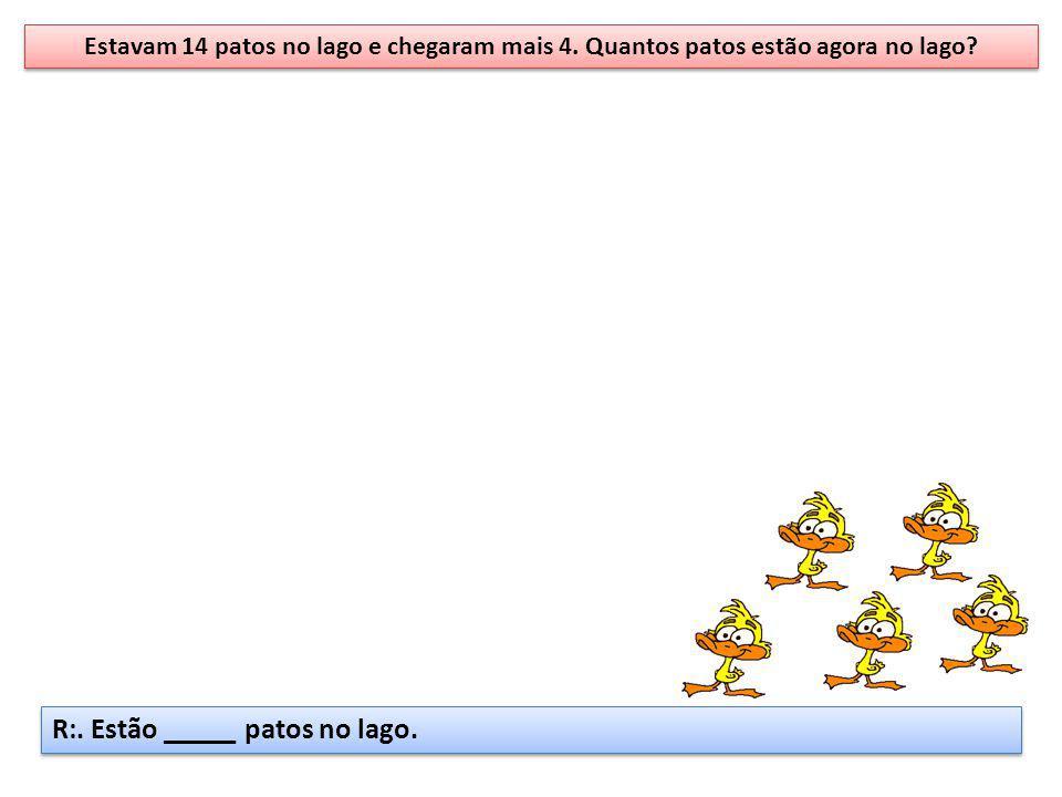 Estavam 14 patos no lago e chegaram mais 4. Quantos patos estão agora no lago? R:. Estão _____ patos no lago.