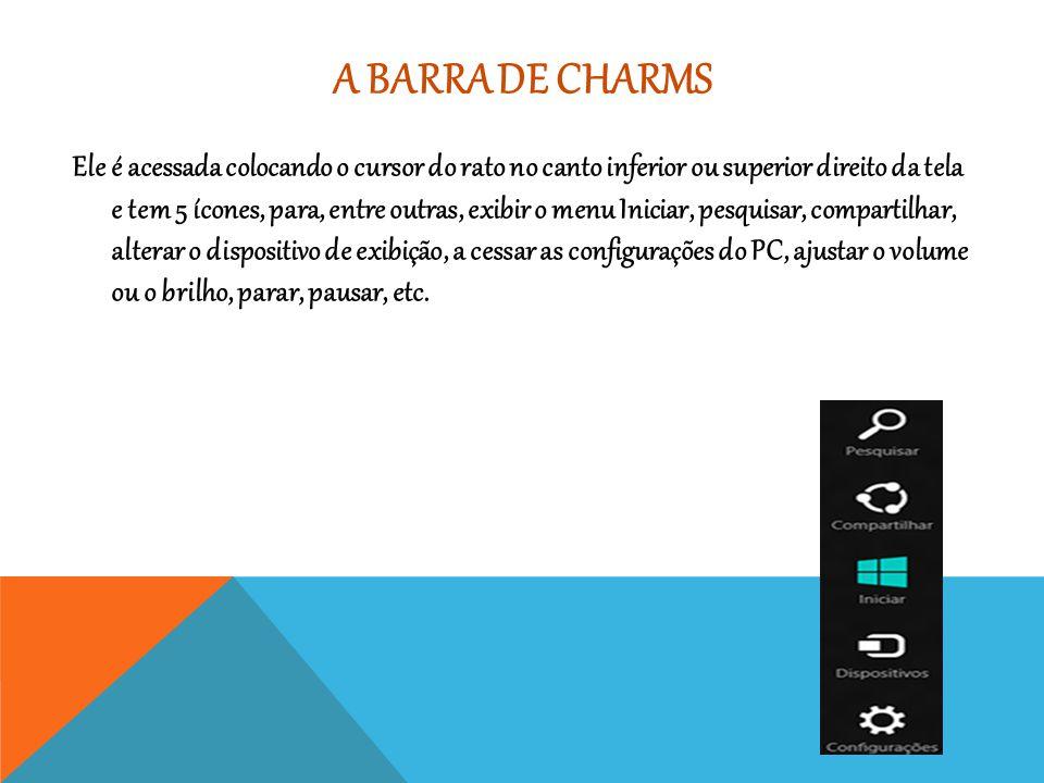 A BARRA DE CHARMS Ele é acessada colocando o cursor do rato no canto inferior ou superior direito da tela e tem 5 ícones, para, entre outras, exibir o