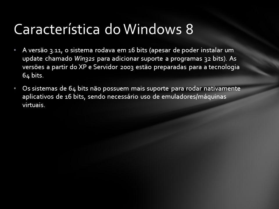 A versão 3.11, o sistema rodava em 16 bits (apesar de poder instalar um update chamado Win32s para adicionar suporte a programas 32 bits). As versões