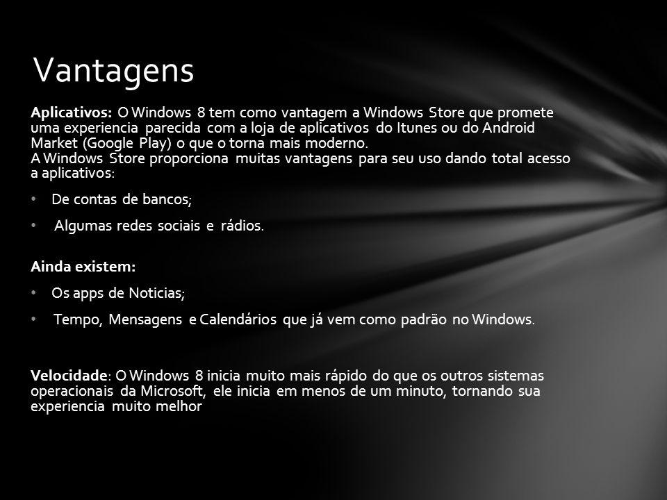 Aplicativos: O Windows 8 tem como vantagem a Windows Store que promete uma experiencia parecida com a loja de aplicativos do Itunes ou do Android Mark