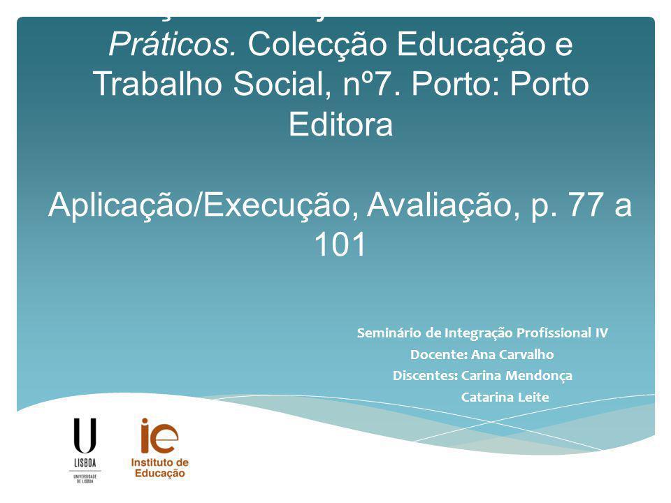 SERRANO, Gloria Pérez (2008). Elaboração de Projectos Sociais. Casos Práticos. Colecção Educação e Trabalho Social, nº7. Porto: Porto Editora Aplicaçã