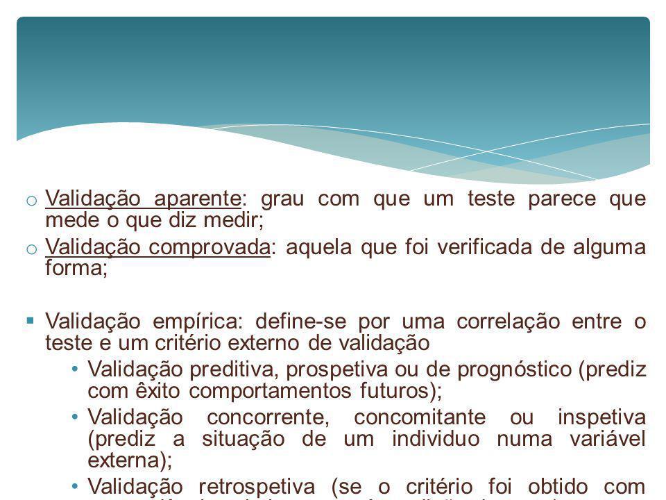 o Validação aparente: grau com que um teste parece que mede o que diz medir; o Validação comprovada: aquela que foi verificada de alguma forma; Valida