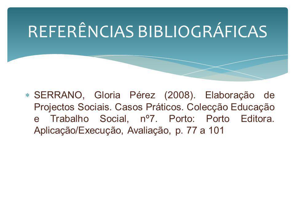 SERRANO, Gloria Pérez (2008). Elaboração de Projectos Sociais. Casos Práticos. Colecção Educação e Trabalho Social, nº7. Porto: Porto Editora. Aplicaç