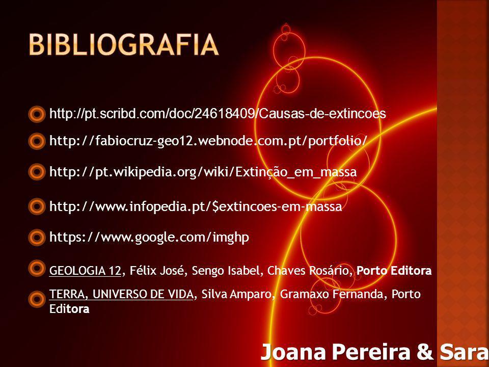 http://pt.scribd.com/doc/24618409/Causas-de-extincoes http://fabiocruz-geo12.webnode.com.pt/portfolio/ http://pt.wikipedia.org/wiki/Extinção_em_massa