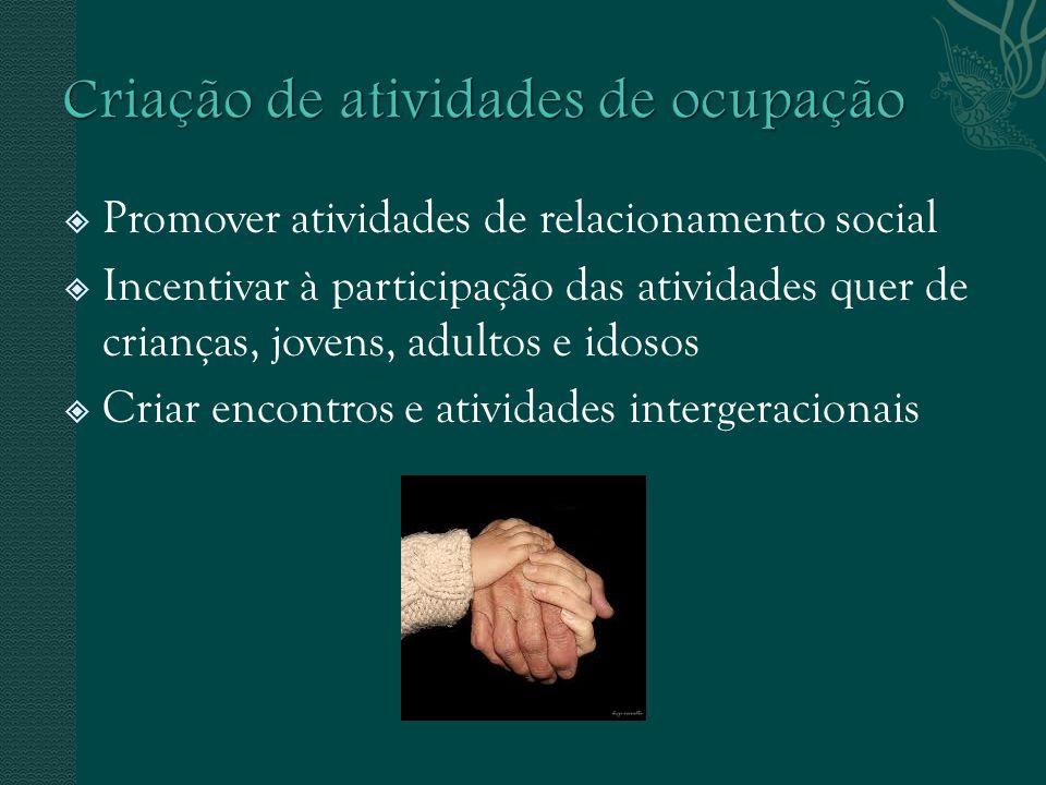 Promover atividades de relacionamento social Incentivar à participação das atividades quer de crianças, jovens, adultos e idosos Criar encontros e atividades intergeracionais