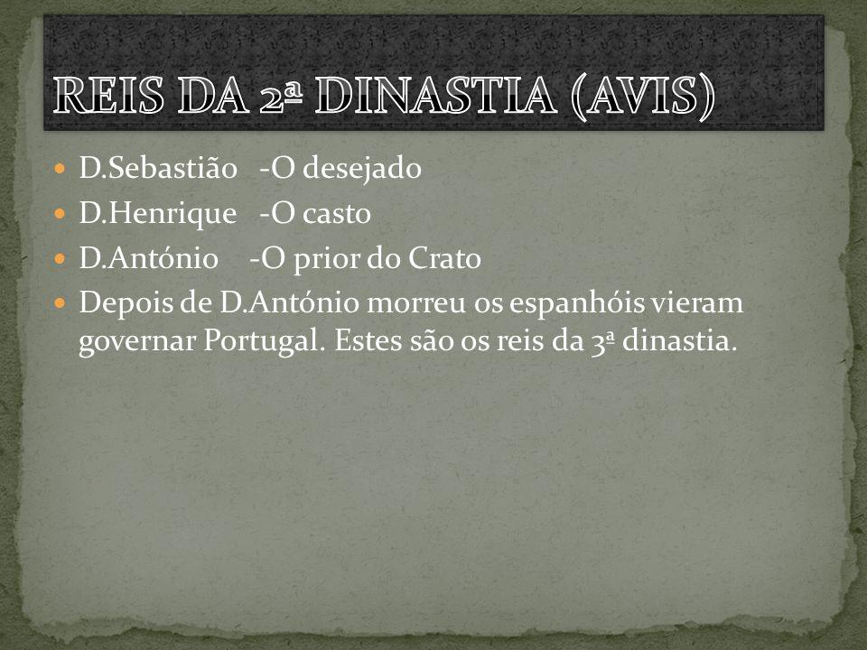 D.Sebastião -O desejado D.Henrique -O casto D.António -O prior do Crato Depois de D.António morreu os espanhóis vieram governar Portugal. Estes são os