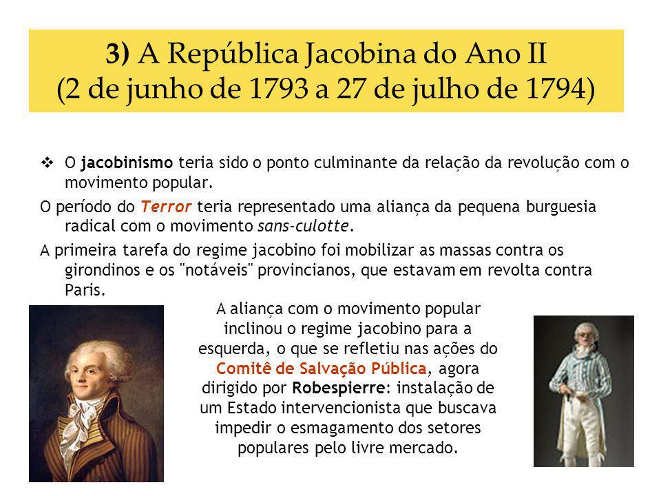 3) A República Jacobina do Ano II (2 de junho de 1793 a 27 de julho de 1794) O jacobinismo teria sido o ponto culminante da relação da revolução com o