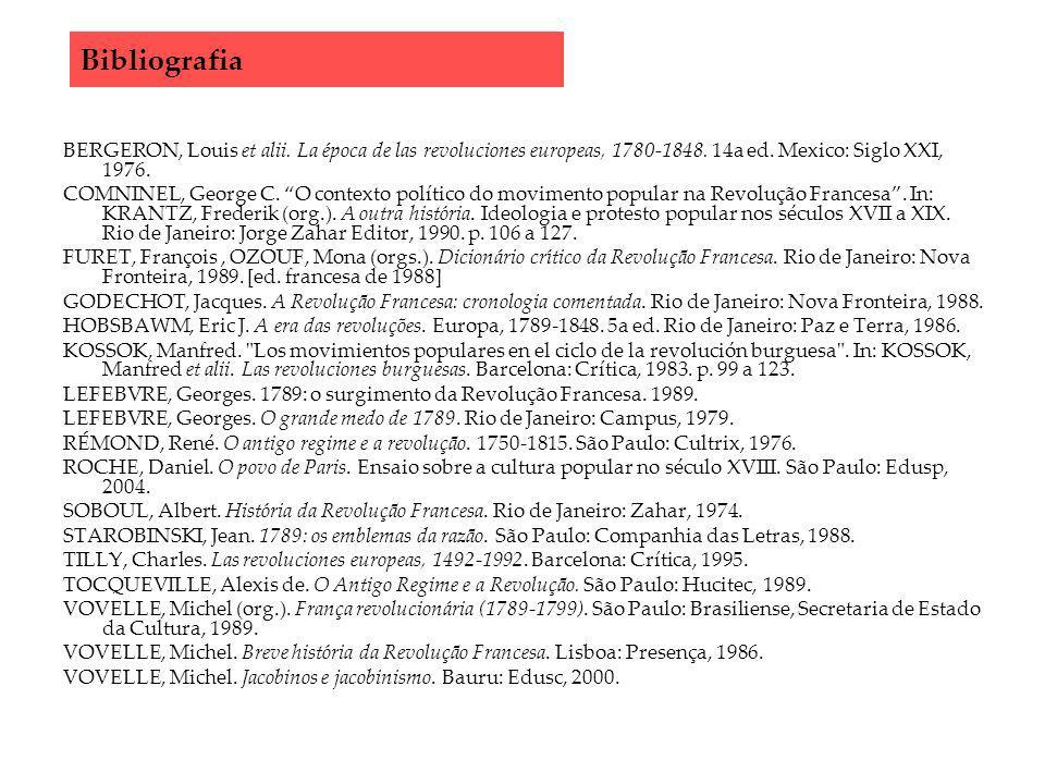 Bibliografia BERGERON, Louis et alii. La época de las revoluciones europeas, 1780-1848. 14a ed. Mexico: Siglo XXI, 1976. COMNINEL, George C. O context