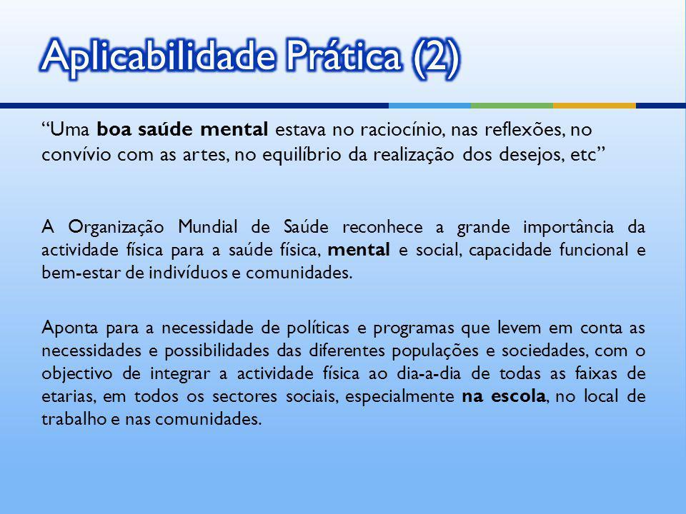 Uma boa saúde mental estava no raciocínio, nas reflexões, no convívio com as artes, no equilíbrio da realização dos desejos, etc A Organização Mundial