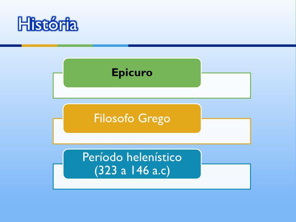 Epicuro Filosofo Grego Período helenístico (323 a 146 a.c)